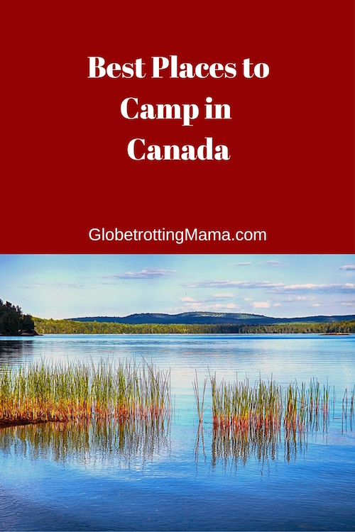 Best Places to Camp in Canada on GlobetrottingMama.com