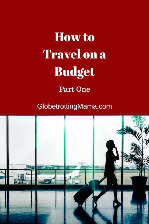 How to Travel on a Budget (Part 1) Great list of tips from GlobetrottingMama.com