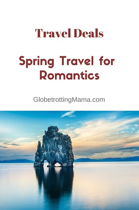 Travel deals and destinations - spring travel for romantics! Great destination ideas on GlobetrottingMama.com