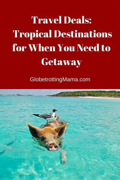 Travel Deals: Tropical Destinations on GlobetrottingMama.com!