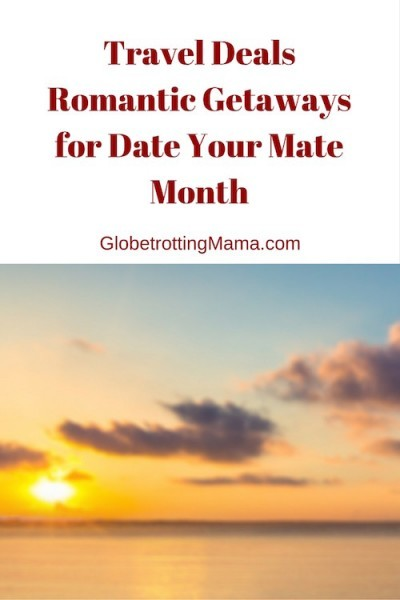 Travel Deals on Globetrotting Mama - Romantic Getaways for Date Your Mate Month