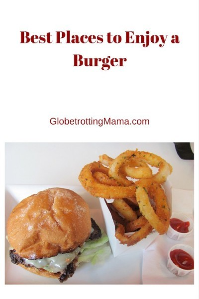 Best Places to Enjoy a Burger - GlobetrottingMama.com
