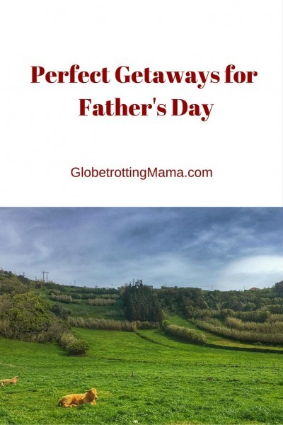 Perfect Getaways for Father's Day - Our Community Shares their ultimate destinations