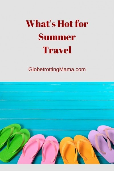 What's Hot for Summer Travel