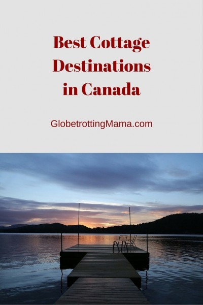 Travel Destinations: Best Cottage Destinations in Canada Globetrotting Mama