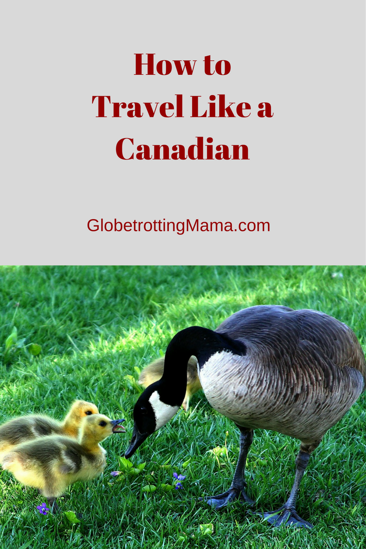 How to travel like a Canadian