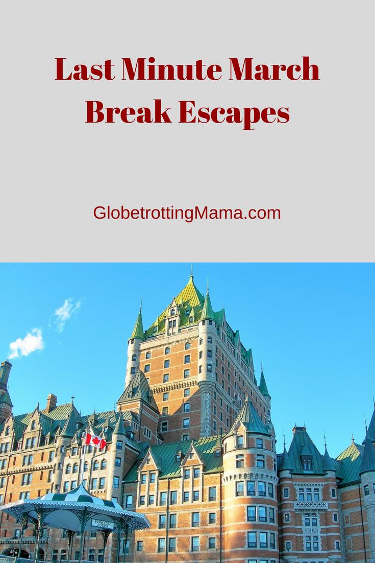 Last Minute March Break Escapes